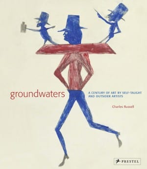 Groundwaters: A Century of Art by Self-Taught and Outsider Artists